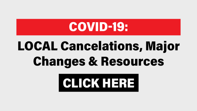 Click here for COVID19: Local Cancelations, Major Changes and Resources